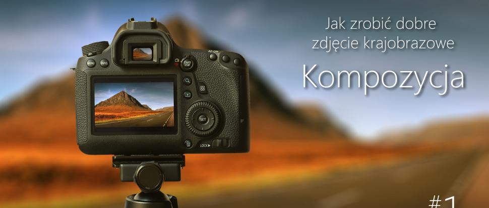 Okładka: Jak zrobić dobre zdjęcie krajobrazowe?